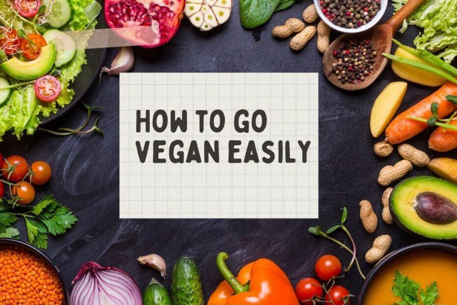 How to go vegan easily