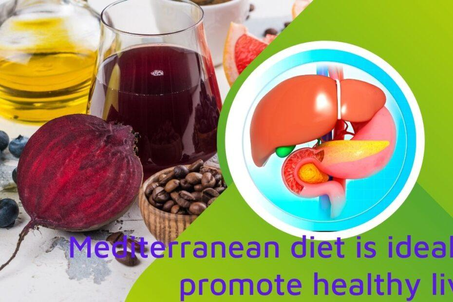 Mediterranean diet is ideal to promote healthy liver