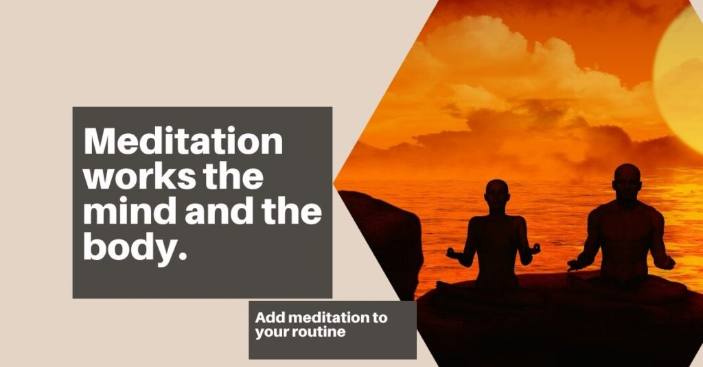 Meditation works the mind and the body.